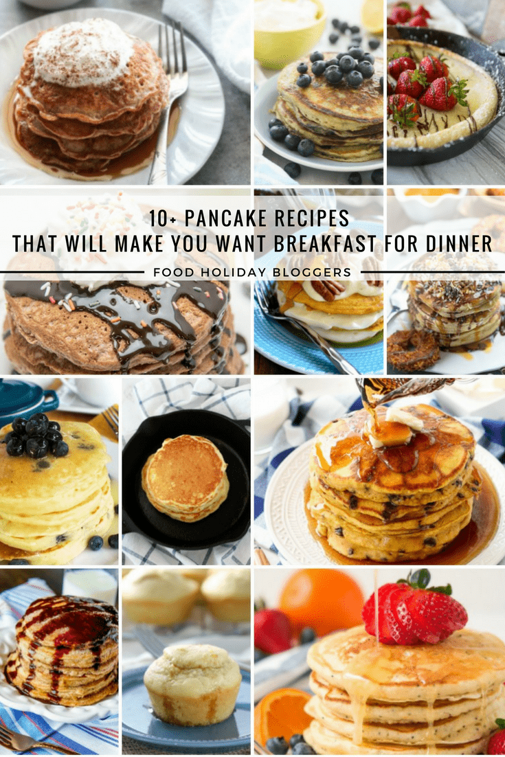 10+ Pancake Recipes That Will Make You Want Breakfast For Dinner // Food Holiday Bloggers